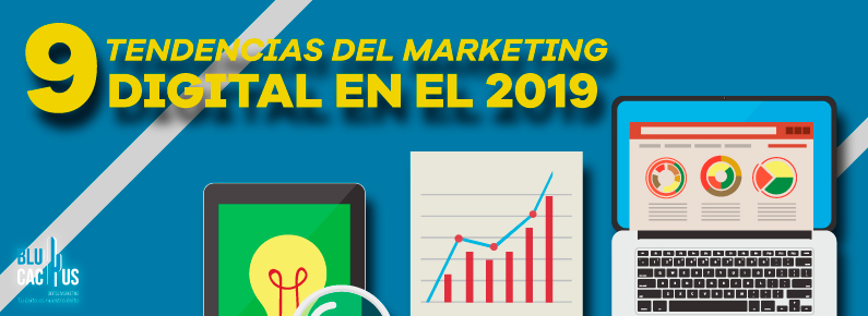 BluCactus 9 Tendencias del Marketing Digital para 2019