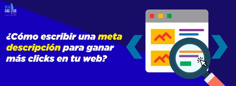 BluCactus Cómo escribir una meta descripción para ganar más clics en tu web