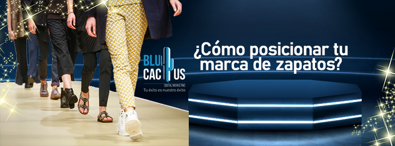 BluCactus - ¿Cómo posicionar tu Marca de Zapatos? - titulo