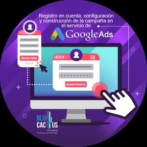 Blucactus - Registro-en-cuenta-configuración-y-construcción-de-la-campaña-en-el-servicio-de-Google-Ads