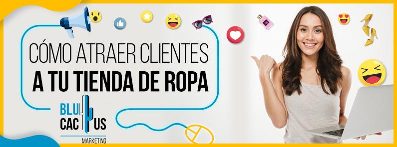BluCactus - ¿Cómo atraer clientes a tu Tienda de Ropa? - titulo