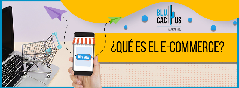 BluCactus -¿Qué es el E-commerce? - titulo