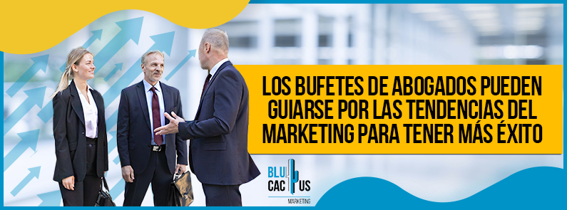 BluCactus -Tendencias de marketing para Bufetes de abogados - titulo