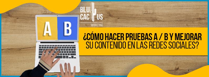 BluCactus - ¿Cómo hacer pruebas A / B y mejorar su contenido en las redes sociales? - TITULO