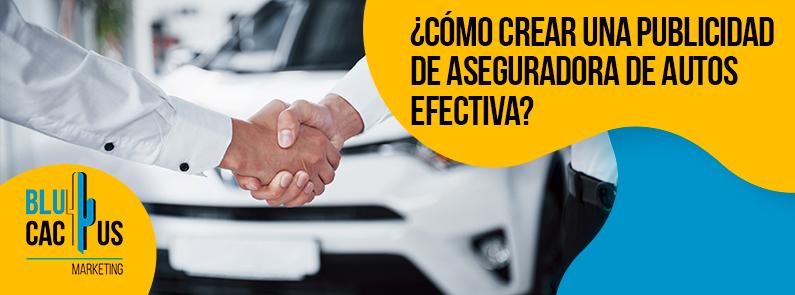 BluCactus -¿Cómo crear una publicidad de una aseguradora de autos efectiva? - titulo
