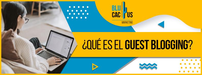BluCactus - ¿Qué es el Guest Blogging? - TITULO