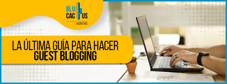 BluCactus -La última guía para hacer Guest Blogging - titulo