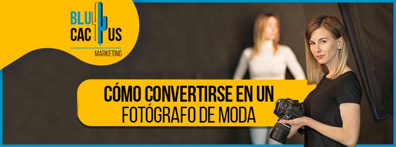 BluCactus - ¿Cómo convertirse en un fotógrafo de moda? - titulo