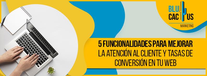 BluCactus - 5 funcionalidades para mejorar la atención al cliente y tasas de conversión en tu web - portada