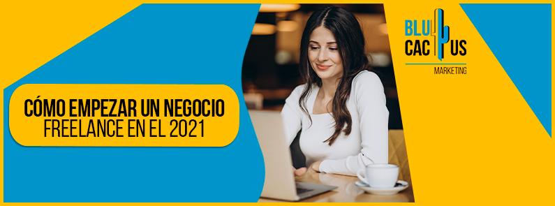 Blucactus-Como-empezar-un-negocio-freelance-en-el-2021-portada