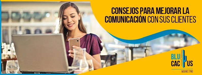 Blucactus - Consejos para mejorar la comunicación con sus clientes