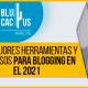 Blucactus-las-mejores-herramientas-y-recursos-para-blogging-en-el-2021-portada