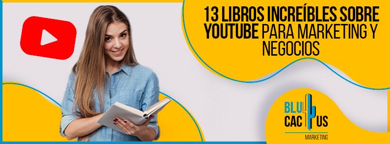 Blucactus-13-Libros-Increibles-Sobre-YouTube-Para-Marketing-Y-Negocios-portada
