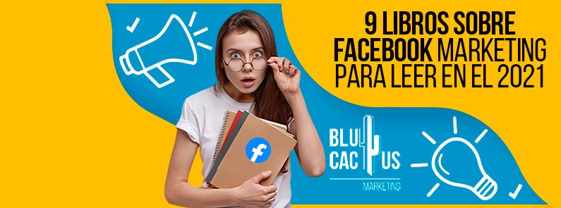 Blucactus-9-Libros-Sobre-Facebook-Marketing-Para-Leer-en-el-2021-portada