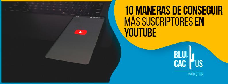 Blucactus-10-maneras-de-conseguir-mas-suscriptores-en-YouTube-portada
