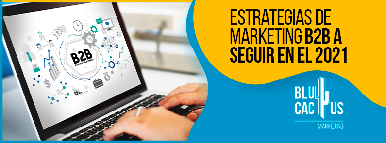 Blucactus-Estrategias-de-marketing-B2B-a-seguir-en-el-2021-portada