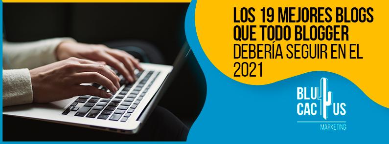 Blucactus-Los-19-mejores-blogs-que-todo-blogger-deberia-seguir-en-el-2021-portada